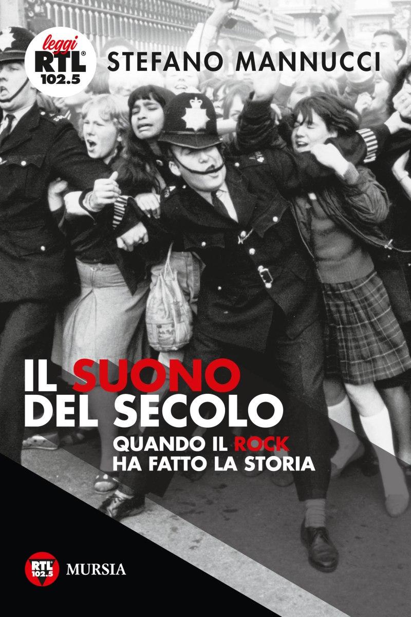 """""""Il suono del secolo"""": nel libro di Stefano Mannucci la storia riletta a ritmo di rock. Dal 19 settembre in libreria nella collana Leggi Rtl 102,5"""